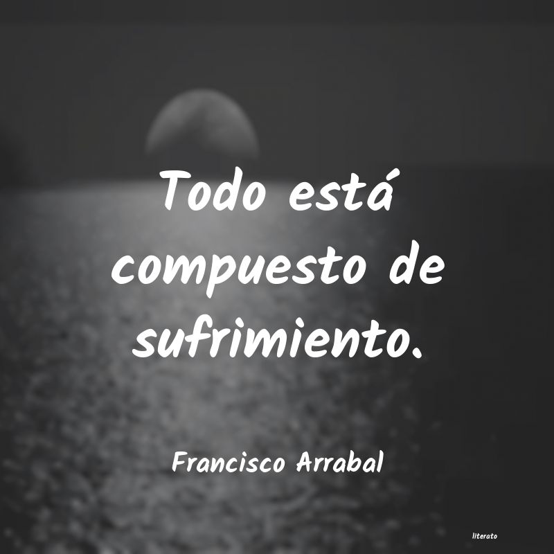 Frases de Francisco Arrabal